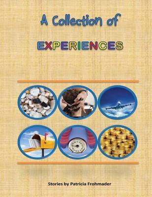 A Collection of Experiences: Stories Patricia Frohmader by Patricia M. Frohmader