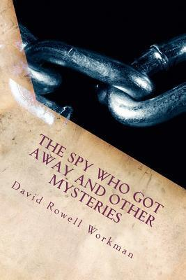 The Spy Who Got Away and Other Mysteries: A Collection of Short Mysteries David Rowell Workman