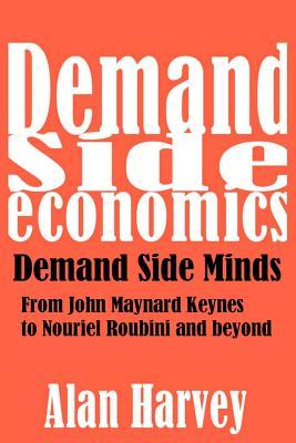 Demand Side Economics: Demand Side Minds: A System That Works Alan Harvey