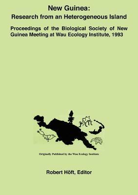 New Guinea: Research from an Heterogeneous Island: Proceedings of the Biological Society of New Guinea Meeting at Wau Ecology Institute, 1993  by  Robert H. Ft