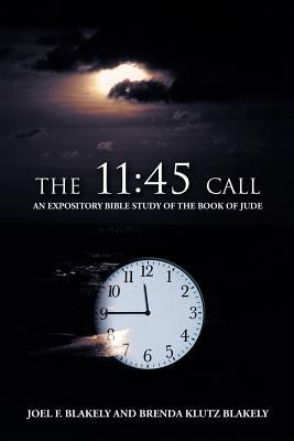 The 11: 45 Call: An Expository Bible Study of the Book of Jude  by  Joel F. Blakely