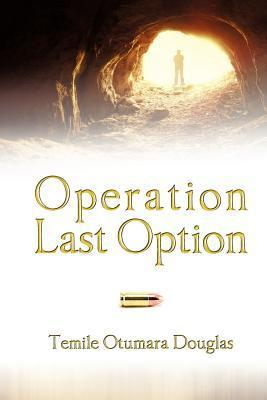 Operation Last Option  by  Temile Otumara Douglas