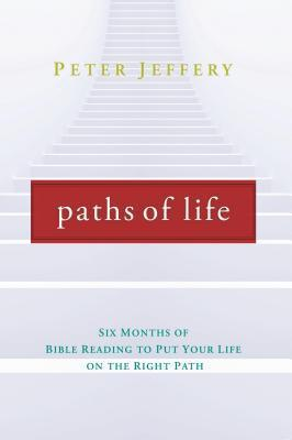 Paths of Life: Six Months of Bible Reading to Put Your Life on the Right Path  by  Jeffrey Peter