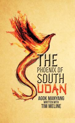 The Phoenix of South Sudan: A Lost Boys Journey to a New World  by  Agok Manyang