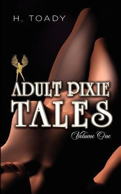 Adult Pixie Tales: Volume One H. Toady