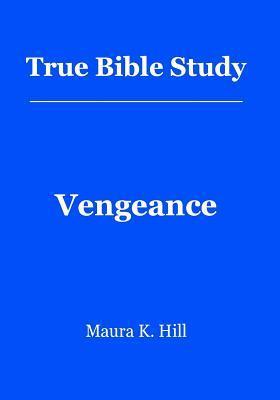 True Bible Study - Vengeance: Vengeance  by  Maura K. Hill