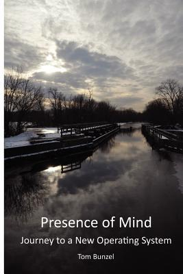 Presence of Mind: Journey to a New Operating System Tom Bunzel
