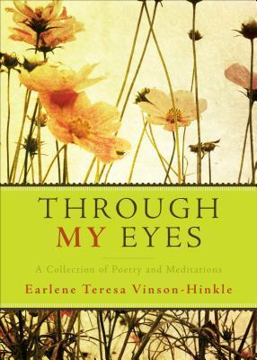 Through My Eyes: A Collection of Poetry and Meditations  by  Earlene Teresa Vinson-Hinkle