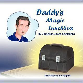 Daddys Magic Lunchbox  by  Angelina Joyce Canizzaro