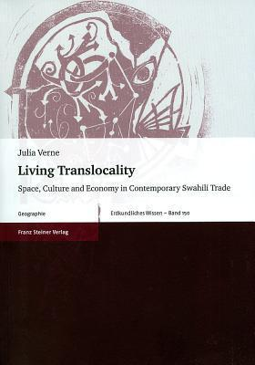 Living Translocality: Space, Culture and Economy in Contemporary Swahili Trade Julia Verne