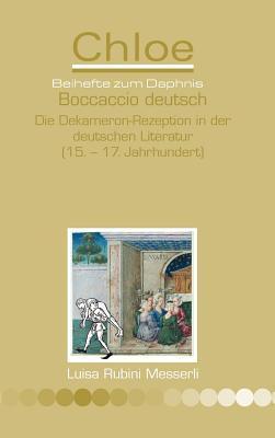 Boccaccio Deutsch: Die Dekameron-Rezeption in Der Deutschen Literatur (15. - 17. Jahrhundert) Luisa Rubini Messerli