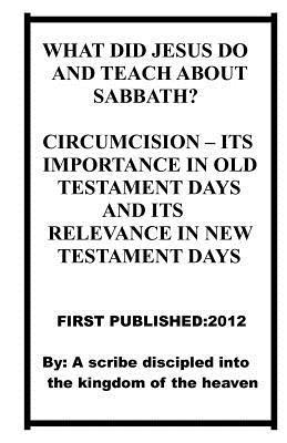What Did Jesus Do and Teach about Sabbath? Circumcision - Its Importance in Old Testament Days and Its Relevance in the New Testament Days.  by  Repsaj Jasper