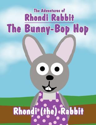 The Adventures of Rhondi Rabbit: The Bunny-Bop Hop  by  Rhondi (The) Rabbit