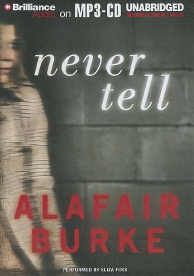 Never Tell: A Novel of Suspense  by  Alafair Burke