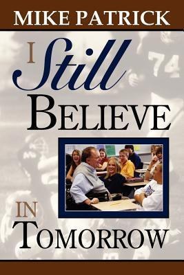 I Still Believe in Tomorrow  by  Mike Patrick