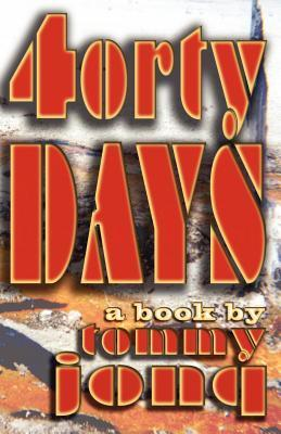 Forty Days: A Book  by  Tommy Jonq by Tommy Jonq