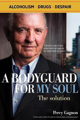 A Bodyguard for My Soul: The Solution  by  Percy Gagnon
