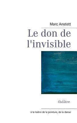 Le Don de LInvisible  by  Marc Anstett