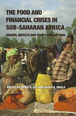 Food and Financial Crises in Sub-Saharan Africa: Origins, Impacts and Policy Implications  by  David R. Lee