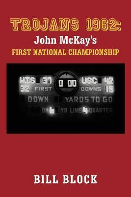 Trojans 1962: John McKays First National Championship Bill Block