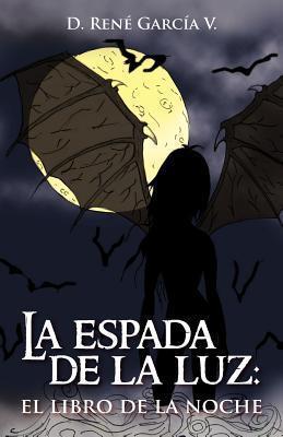 La Espada de La Luz: El Libro de La Noche D. René García V.