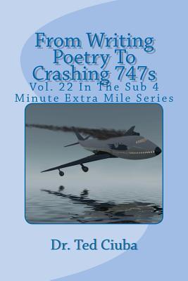 From Writing Poetry to Crashing 747s: Vol. 22 in the Sub 4 Minute Extra Mile Series Ted Ciuba