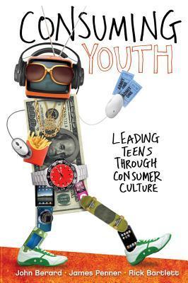 Consuming Youth: Leading Teens Through Consumer Culture John Berard