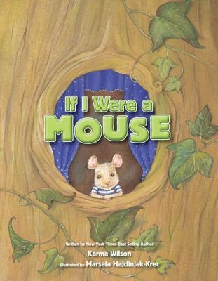 If I Were a Mouse  by  Karma Wilson