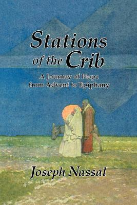 Stations of the Crib: A Journey of Hope from Advent to Epiphany Joe Nassal