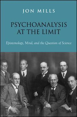 Psychoanalysis At The Limit: Epistemology, Mind, And The Question Of Science  by  Jon Mills