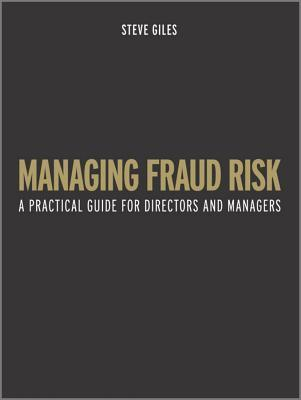 Managing Fraud Risk: A Practical Guide for Directors and Managers  by  Stephen Giles