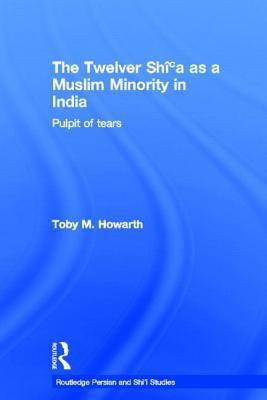 The Twelver Shia as a Muslim Minority in India: Pulpit of Tears Toby Howarth
