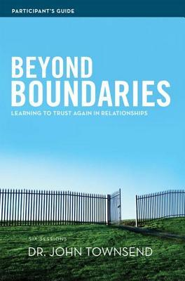 Beyond Boundaries Participants Guide: Learning to Trust Again in Relationships  by  John Townsend