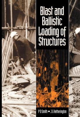 Blast and Ballistic Loading of Structures  by  P.D. Smith