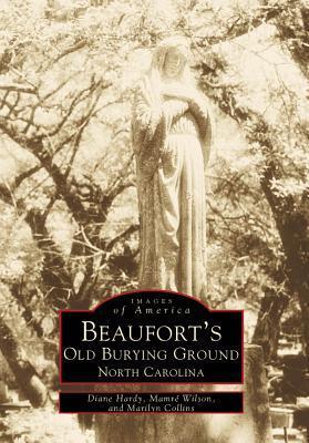 Beauforts Old Burying Ground: North Carolina  by  Diane Hardy