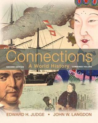 Connections: A World History, Combined Edition Plus New Myhistorylab with Etext -- Access Card Package Edward H. Judge