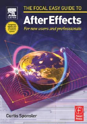 Focal Easy Guide to After Effects: For New Users and Professionals  by  Curtis Sponsler