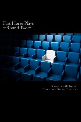 Fast Horse Plays, Round 2: A Collection of One-Act Plays  by  Angeline G. Brom