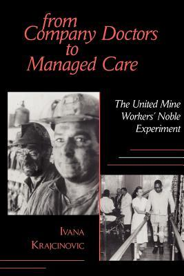 From Company Doctors to Managed Care: The United Mine Workers Noble Experiment Ivana Krajcinovic