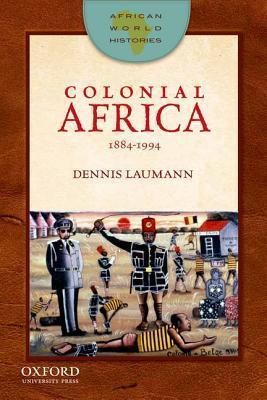 Colonial Africa, 1884-1994 Dennis Laumann
