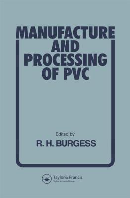 Manufacture and Processing of PVC  by  R.H. Burgess
