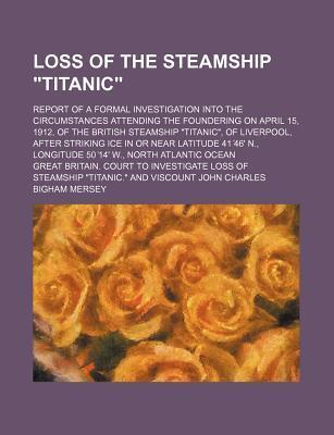 The Titanic Reports: The 1912 Inquiries  by  the US Senate and the British Wreck Commission by British Wreck Commissioner