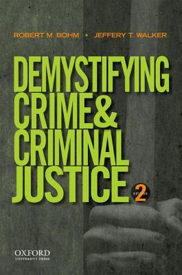 Demystifying Crime and Criminal Justice  by  Robert M. Bohm