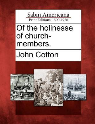 Of the Holinesse of Church-Members. John Cotton