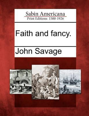 Faith and Fancy.  by  John Savage