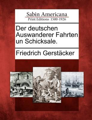 Der Deutschen Auswanderer Fahrten Un Schicksale. Friedrich Gerstäcker