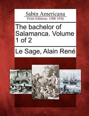 The Bachelor of Salamanca. Volume 1 of 2 Alain-René Lesage
