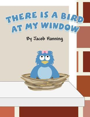 There Is a Bird at My Window  by  Jacob Hanning