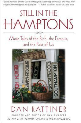 Still in the Hamptons: More Tales of the Rich, the Famous, and the Rest of Us  by  Dan Rattiner