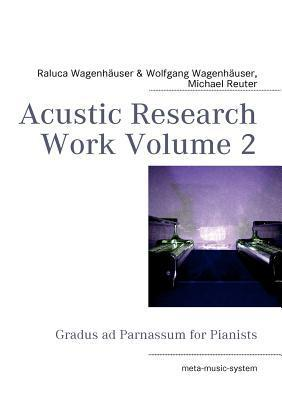 Acustic Research Work Volume 2: Gradus ad Parnassum for Pianists Raluca Wagenh User